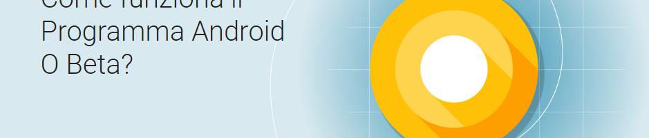 Ora il programma Android O Beta è aperto