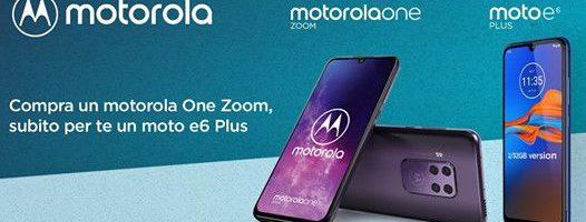 Acquista un Motorola One Zoom e ricevi in omaggio un Motorola e6 Plus